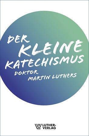 Der Kleine Katechismus von Luther,  Martin