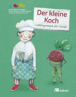 Der kleine Koch von Hohmann,  Flora, Junior Slow e.V.,  Junior, Reheis,  Manuel, Schmidt,  Susanne Leontine