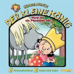 Der kleine König – CD / Wenn ich ein Pferdchen wär von Munck,  Andreas, Munck,  Hedwig