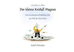Der kleine Kristall Magnes.tmp von Dencker,  Isabel