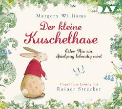 Der kleine Kuschelhase – Oder: Wie ein Spielzeug lebendig wird von Gaertner,  Hans, Massini,  Sarah, Strecker,  Rainer, Williams,  Margery