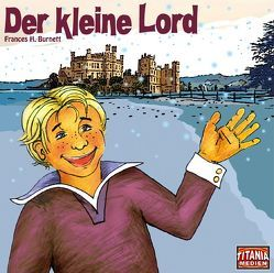 Der kleine Lord von Burnett,  Frances H, Gruppe,  Marc, Lemnitz,  Regina, Maron,  Evelyn, Mertens,  Lucas, Rode,  Christian, Schoenfelder,  Friedrich