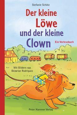 Der kleine Löwe und der kleine Clown von Rodriguez,  Béatrice, Schütz,  Stefanie