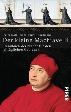 Der kleine Machiavelli von Bachmann,  Hans-Rudolf, Noll,  Peter