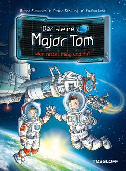 Der kleine Major Tom. Band 11: Wer rettet Ming und Hu? von Flessner,  Bernd, Lohr,  Stefan, Schilling,  Peter