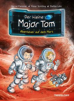 Der kleine Major Tom. Band 6: Abenteuer auf dem Mars von Flessner,  Dr. Bernd, Lohr,  Stefan, Schilling,  Peter