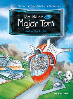 Der kleine Major Tom. Band 7: Außer Kontrolle von Flessner,  Dr. Bernd, Lohr,  Stefan, Schilling,  Peter