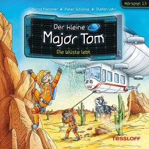 Der kleine Major Tom. Hörspiel 13: Die Wüste lebt von Flessner,  Bernd, Lohr,  Stefan, Schilling,  Peter