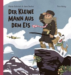 Der kleine Mann aus dem Eis von Baltscheit,  Martin, Becker,  Anne