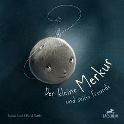 Der kleine Merkur und seine Freunde von Mettler,  Patrick, Tscholl,  Susanne
