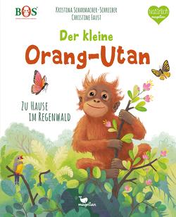 Der kleine Orang-Utan – Zu Hause im Regenwald von Faust,  Christine, Scharmacher-Schreiber,  Kristina