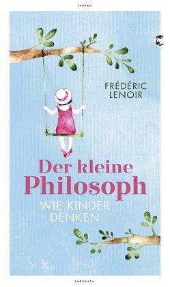 Der kleine Philosoph von Lenoir,  Frédéric, Peter,  Antje