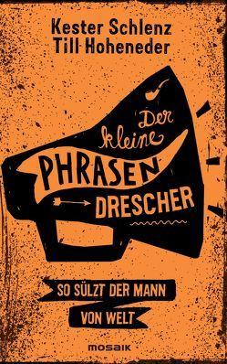 Der kleine Phrasendrescher von Hoheneder,  Till, Schlenz,  Kester
