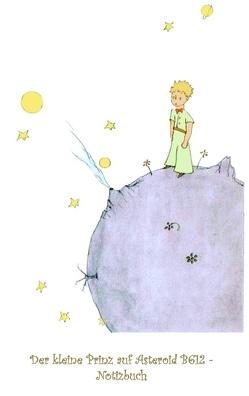 Der kleine Prinz auf Asteroid B612 – Notizbuch von Potter,  Elizabeth M., Saint-Exupéry,  Antoine de