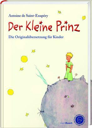 Der Kleine Prinz. Die Originalübersetzung für Kinder von Leitgeb,  Grete und Josef, Saint-Exupéry,  Antoine de, Wassermann,  Annette