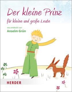 Der kleine Prinz für kleine und große Leute von Fritsch,  Marlene, Greune,  Mascha, Grün,  Anselm, Saint-Exupéry,  Antoine de