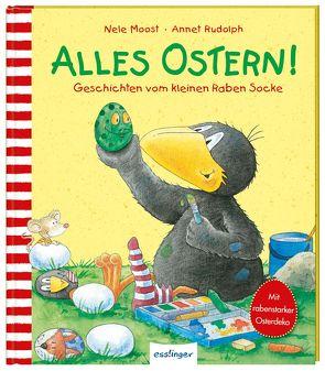 Der kleine Rabe Socke: Alles Ostern! von Moost,  Nele, Rudolph,  Annet