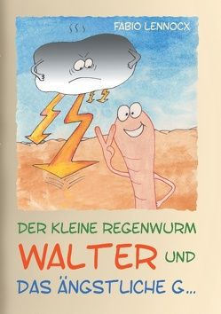 Der kleine Regenwurm Walter und … Das ängstliche G … von Lennocx,  Fabio