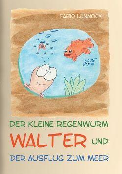 Der kleine Regenwurm Walter und … Der Ausflug zum Meer von Lennocx,  Fabio