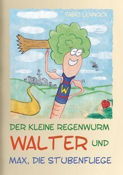 Der kleine Regenwurm Walter und … Max, die Stubenfliege von Lennocx,  Fabio