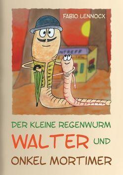Der kleine Regenwurm Walter und … Onkel Mortimer von Lennocx,  Fabio