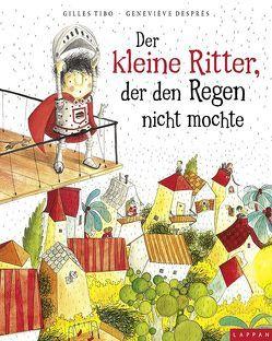 Der kleine Ritter, der den Regen nicht mochte von Després,  Geneviéve, Steindamm,  Constanze, Tibo,  Gilles