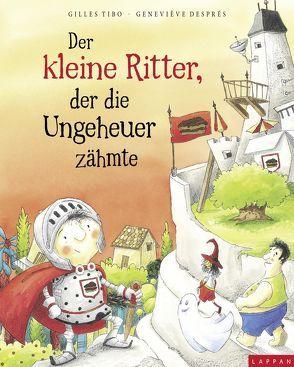 Der kleine Ritter, der die Ungeheuer zähmte von Després,  Geneviéve, Steindamm,  Constanze, Tibo,  Gilles