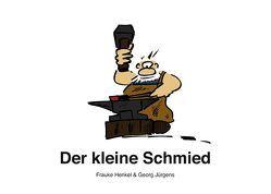 Der kleine Schmied von Henkel,  Frauke, Jürgens,  Georg