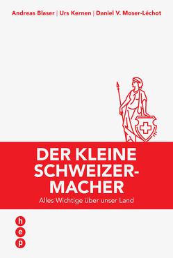 Der kleine Schweizermacher von Blaser,  Andreas, Kernen,  Urs, Moser-Léchot,  Daniel