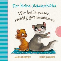 Der kleine Siebenschläfer 4: Wir beide passen richtig gut zusammen von Bohlmann,  Sabine, Schoene,  Kerstin