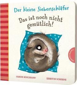 Der kleine Siebenschläfer: Das ist noch nicht gemütlich! von Bohlmann,  Sabine, Schoene,  Kerstin