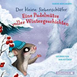 Der kleine Siebenschläfer: Eine Pudelmütze voller Wintergeschichten von Bohlmann,  Sabine
