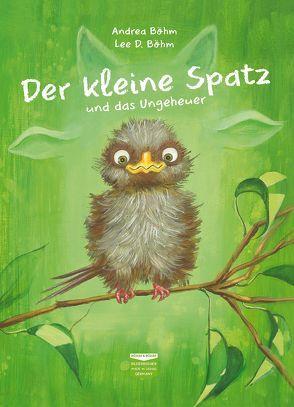 Der kleine Spatz und das Ungeheuer von Böhm,  Andrea, Böhm,  Lee D.