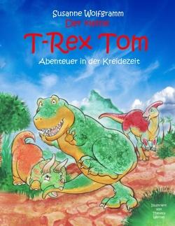 Der kleine T-Rex Tom von Wolfgramm,  Susanne