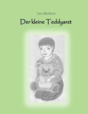 Der kleine Teddyarzt von Micklisch,  Jane