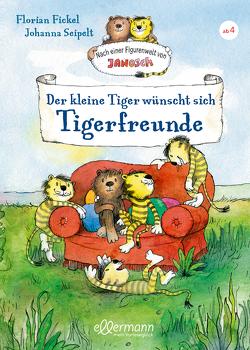 Der kleine Tiger wünscht sich Tigerfreunde von Fickel,  Florian, Seipelt,  Johanna