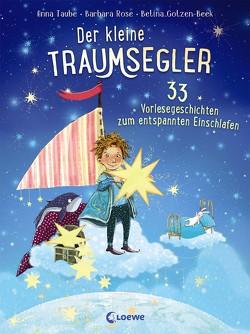 Der kleine Traumsegler – 33 Vorlesegeschichten zum Einschlafen von Gotzen-Beek,  Betina, Rose,  Barbara, Taube,  Anna