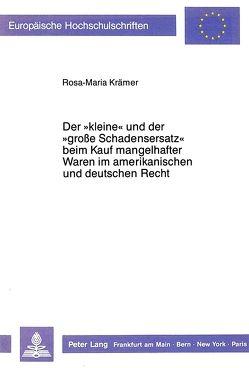 Der «kleine» und der «grosse Schadensersatz» beim Kauf mangelhafter Waren im amerikanischen und deutschen Recht. von Krämer,  Rosa-Maria