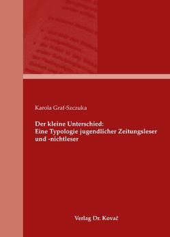 Der kleine Unterschied: Eine Typologie jugendlicher Zeitungsleser und -nichtleser von Graf-Szczuka,  Karola