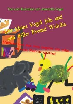 Der kleine Vogel Jala und sein stiller Freund Wakilia von Vogel,  Jeannette
