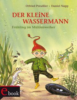 Der kleine Wassermann: Frühling im Mühlenweiher von Napp,  Daniel, Preussler,  Otfried, Stigloher,  Regine