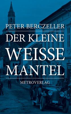 Der kleine weiße Mantel von Berczeller,  Peter