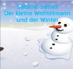 Der kleine Wichtelmann im Winter von Sener,  Sabine