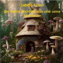 Der kleine Wichtelmann und seine Abenteuer von Sener,  Sabine