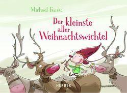 Der kleinste aller Weihnachtswichtel von Fenske,  Michael, Mantel,  Michael