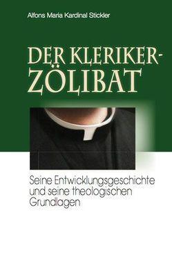 Der Klerikerzölibat von Stickler,  Alfons M