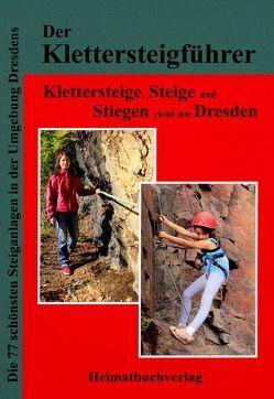 Der Klettersteigführer, Klettersteige, Steige und Stiegen rund um Dresden von Bellmann,  Michael