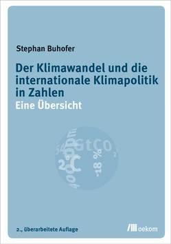 Der Klimawandel und die internationale Klimapolitik in Zahlen von Buhofer,  Stephan