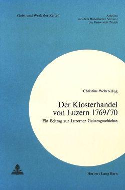 Der Klosterhandel von Luzern 1769/70 von Weber-Hug,  Christine