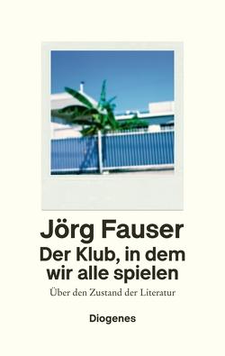 Der Klub, in dem wir alle spielen von Fauser,  Jörg